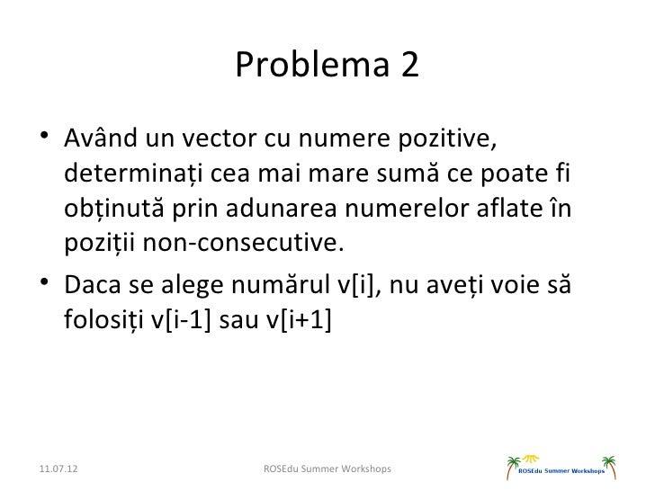 Problema 2• Având un vector cu numere pozitive,  determinați cea mai mare sumă ce poate fi  obținută prin adunarea numerel...