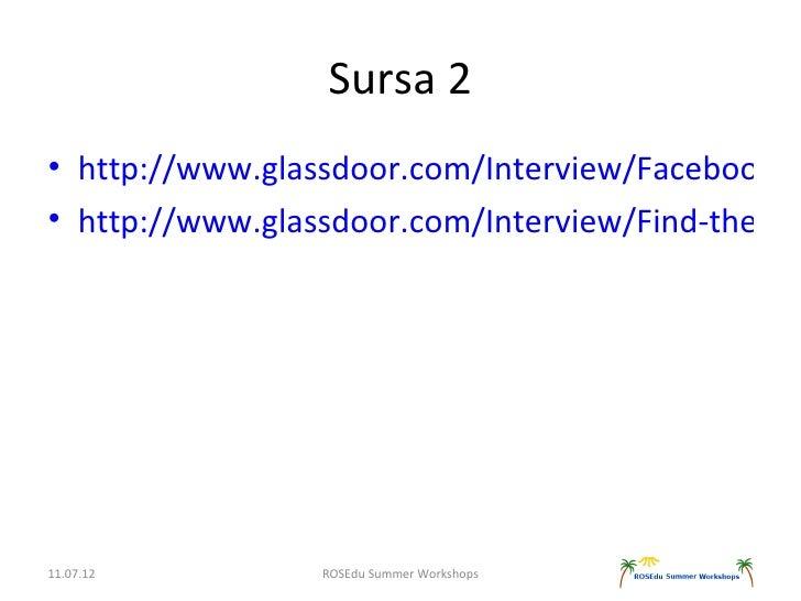 Sursa 2• http://www.glassdoor.com/Interview/Facebook-In• http://www.glassdoor.com/Interview/Find-the-ma11.07.12         RO...