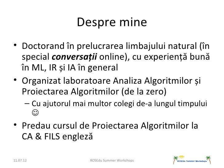 Despre mine• Doctorand în prelucrarea limbajului natural (în  special conversații online), cu experiență bună  în ML, IR ș...