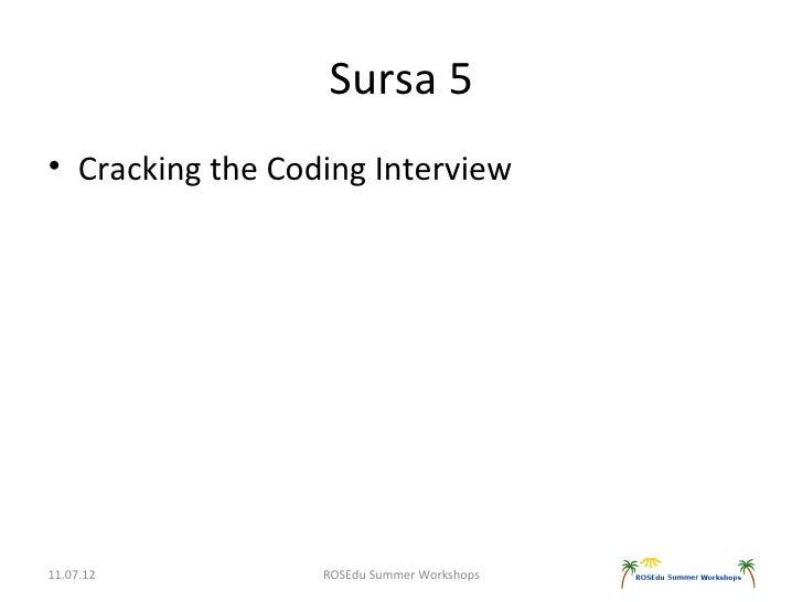Sursa 5• Cracking the Coding Interview11.07.12          ROSEdu Summer Workshops