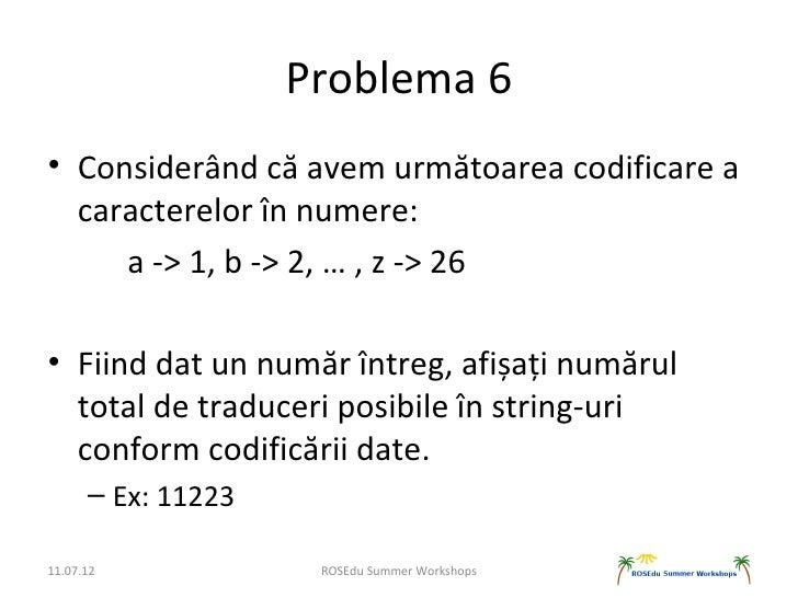 Problema 6• Considerând că avem următoarea codificare a  caracterelor în numere:     a -> 1, b -> 2, … , z -> 26• Fiind da...