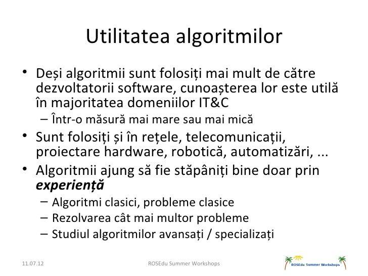 Utilitatea algoritmilor• Deși algoritmii sunt folosiți mai mult de către  dezvoltatorii software, cunoașterea lor este uti...