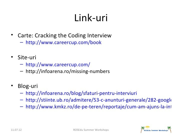 Link-uri• Carte: Cracking the Coding Interview      – http://www.careercup.com/book• Site-uri      – http://www.careercup....