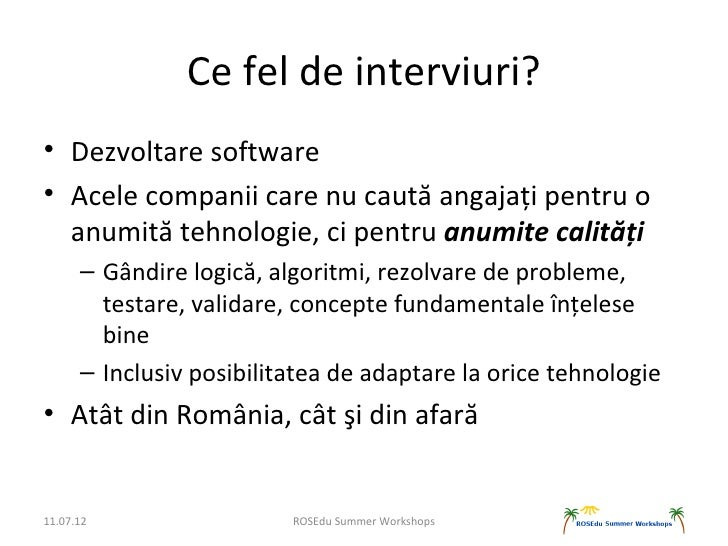 Ce fel de interviuri?• Dezvoltare software• Acele companii care nu caută angajați pentru o  anumită tehnologie, ci pentru ...