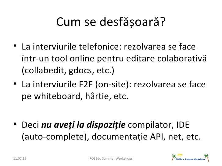Cum se desfășoară?• La interviurile telefonice: rezolvarea se face  într-un tool online pentru editare colaborativă  (coll...