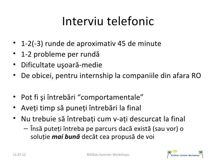Interviu telefonic•    1-2(-3) runde de aproximativ 45 de minute•    1-2 probleme per rundă•    Dificultate uşoară-medie• ...