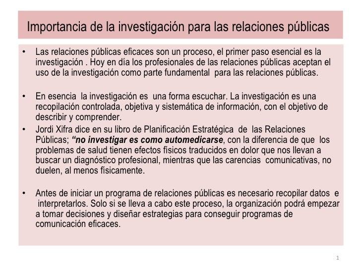 Importancia de la investigación para las relaciones públicas   <ul><li>Las relaciones públicas eficaces son un proceso, el...