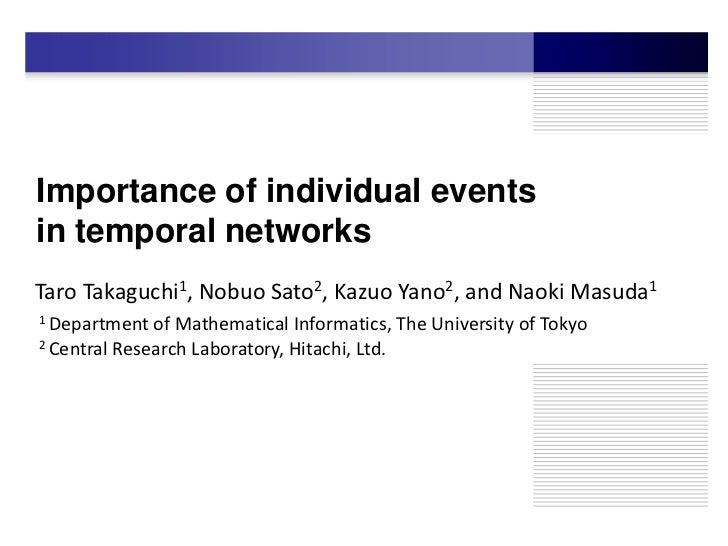 Importance of individual eventsin temporal networksTaro Takaguchi1, Nobuo Sato2, Kazuo Yano2, and Naoki Masuda11 Departmen...