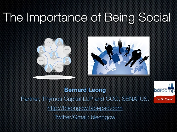 The Importance of Being Social                       Bernard Leong    Partner, Thymos Capital LLP and COO, SENATUS.       ...