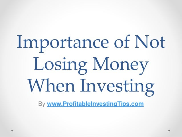 Importance of Not Losing Money When Investing By www.ProfitableInvestingTips.com