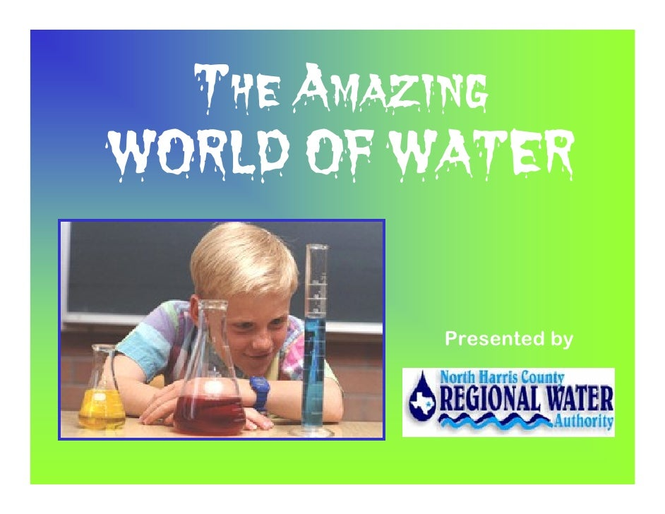 The Amazing WORLD OF WATER             Presented by