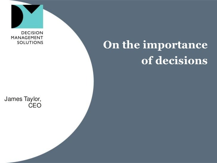 On the importance of decisions<br />James Taylor,<br />CEO<br />