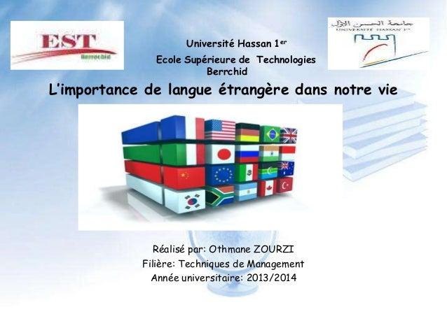 Université Hassan 1er Ecole Supérieure de Technologies Berrchid L'importance de langue étrangère dans notre vie Réalisé pa...