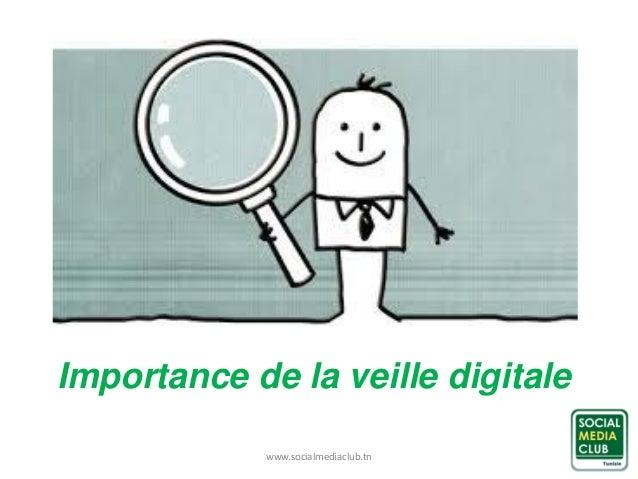 www.socialmediaclub.tn Importance de la veille digitale