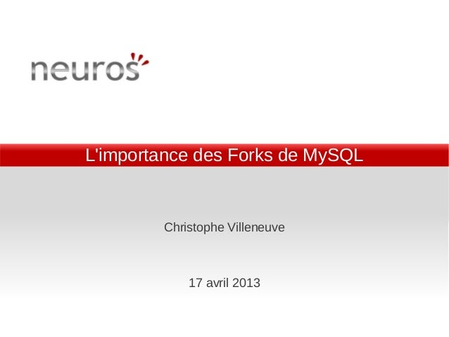 Limportance des Forks de MySQL        Christophe Villeneuve            17 avril 2013
