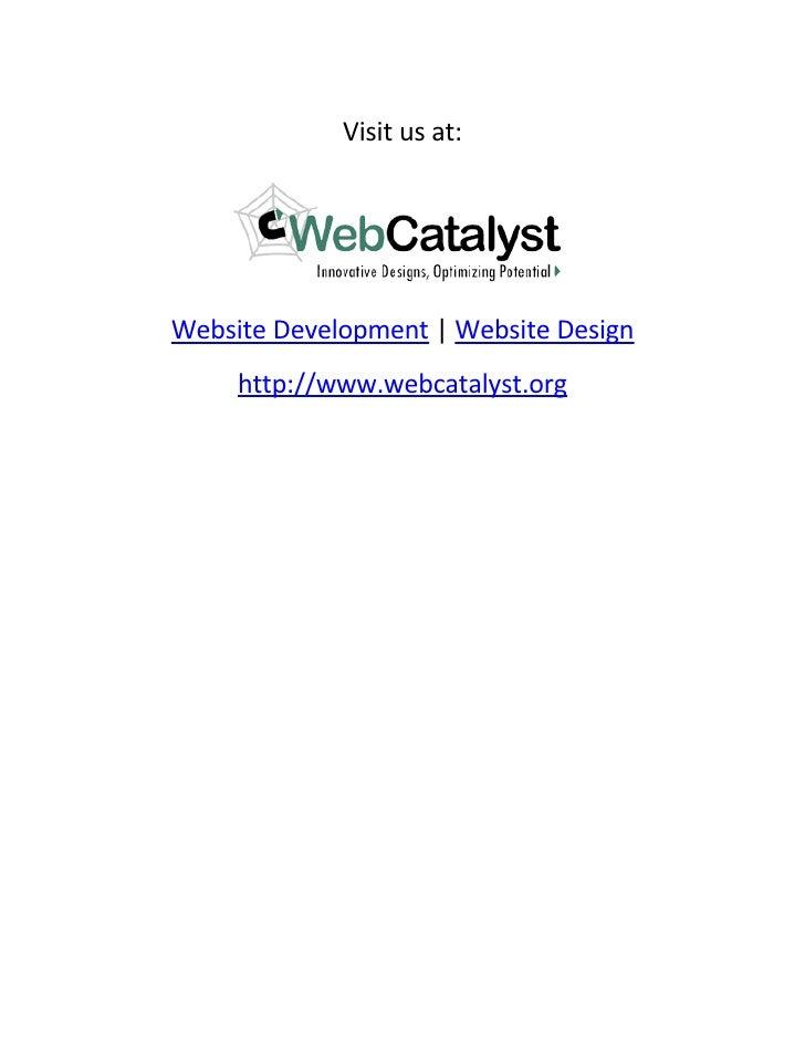 Visit us at:     Website Development | Website Design      http://www.webcatalyst.org