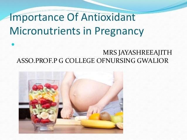 Importance Of Antioxidant Micronutrients in Pregnancy  MRS JAYASHREEAJITH ASSO.PROF.P G COLLEGE OFNURSING GWALIOR