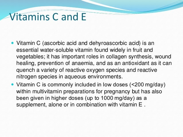 Vitamins C and E  Vitamin C (ascorbic acid and dehyroascorbic acid) is an essential water-soluble vitamin found widely in...