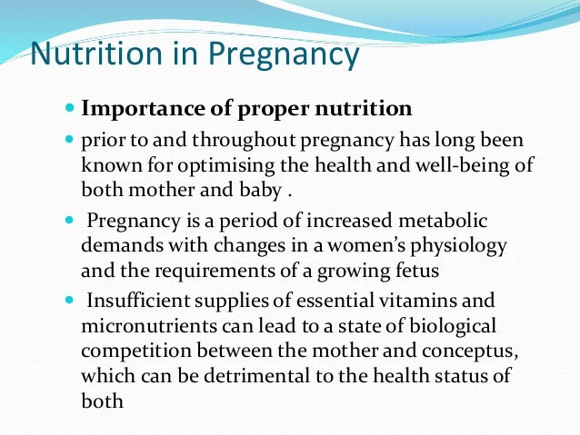 Nutrition in Pregnancy  Importance of proper nutrition  prior to and throughout pregnancy has long been known for optimi...