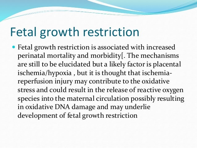 Fetal growth restriction  Fetal growth restriction is associated with increased perinatal mortality and morbidity[. The m...