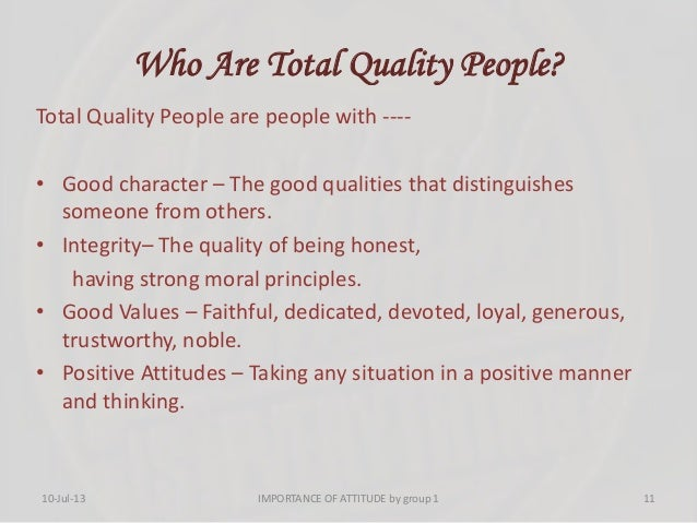 Who Are Total Quality People? Total Quality People are people with ---- • Good character – The good qualities that disting...