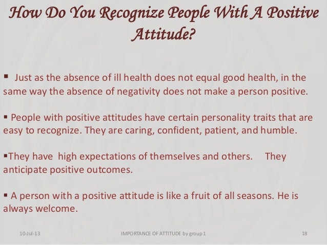 How Do You Recognize People With A Positive Attitude?  Just as the absence of ill health does not equal good health, in t...