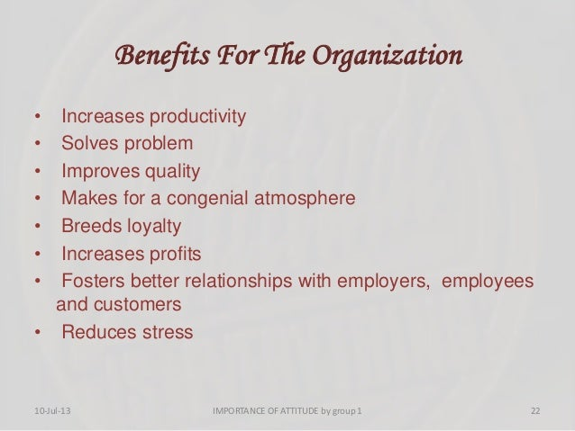 Benefits For The Organization • Increases productivity • Solves problem • Improves quality • Makes for a congenial atmosph...