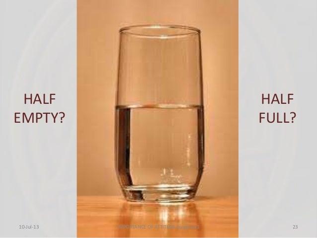 HALF EMPTY? HALF FULL? 10-Jul-13 23IMPORTANCE OF ATTITUDE by group 1