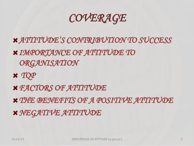 COVERAGE ATTITUDE'S CONTRIBUTION TO SUCCESS IMPORTANCE OF ATTITUDE TO ORGANISATION TQP FACTORS OF ATTITUDE THE BENEFITS OF...