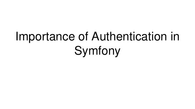 Importance of Authentication in Symfony