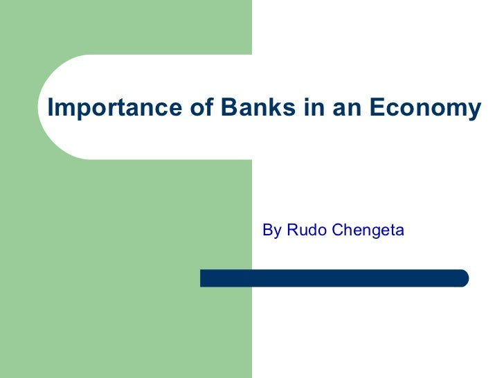 Importance of Banks in an Economy By Rudo Chengeta