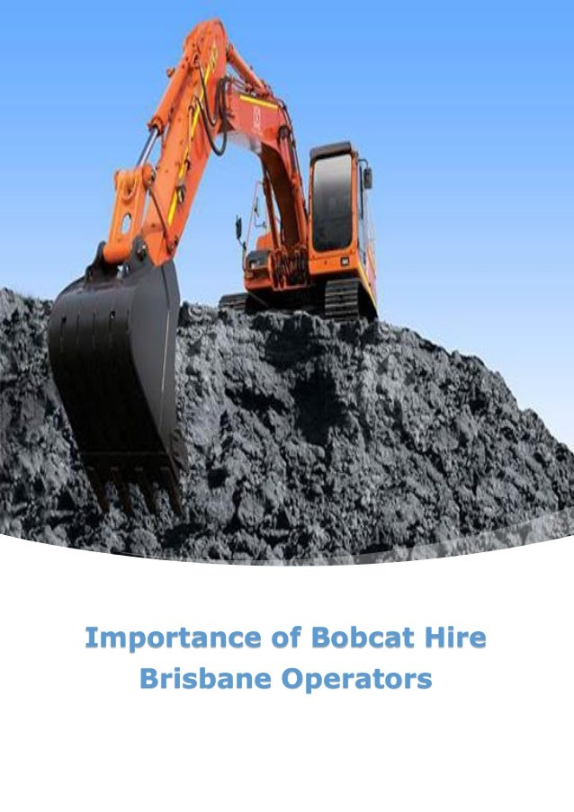 Importance of Bobcat Hire Brisbane Operators
