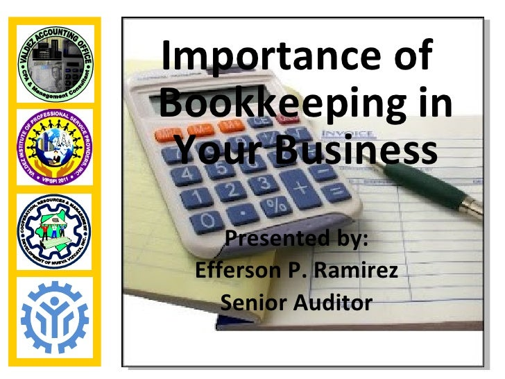 Importance ofBookkeeping in Your Business    Presented by: Efferson P. Ramirez    Senior Auditor