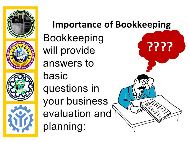 Importance of BookkeepingBookkeepingwill provide          ????answers tobasicquestions inyour businessevaluation andplanni...