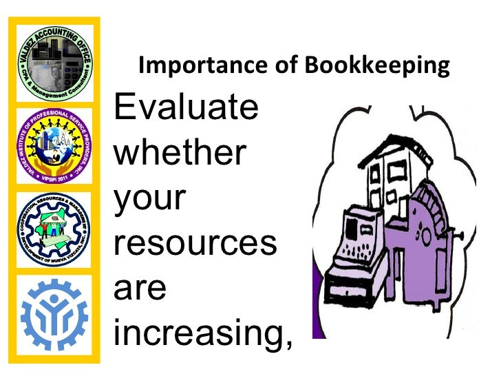 Importance of BookkeepingEvaluatewhetheryourresourcesareincreasing,