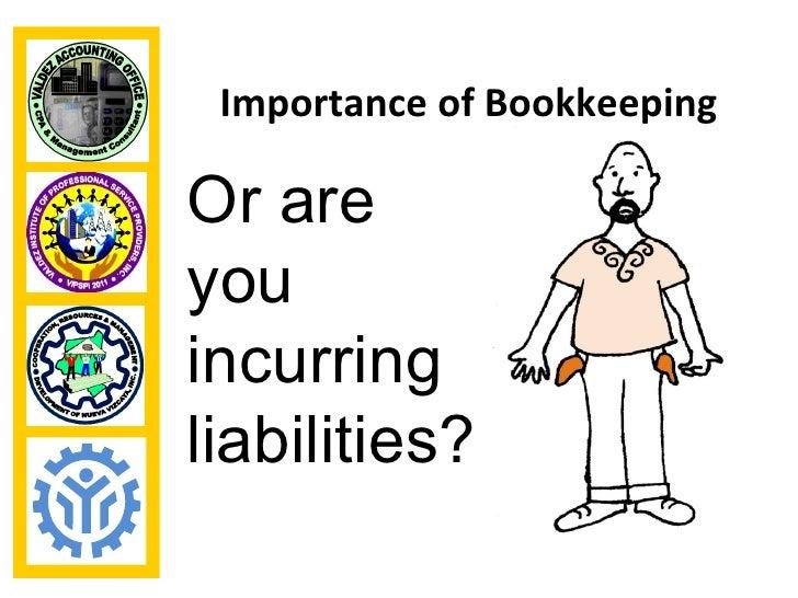 Importance of BookkeepingOr areyouincurringliabilities?