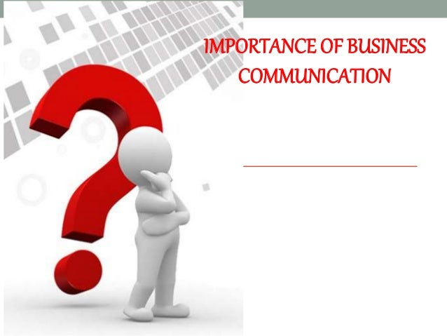 the role and importance of communication in business Business the role of technology in business  communication  of the advances in technologies for business the importance of technology is that it has.