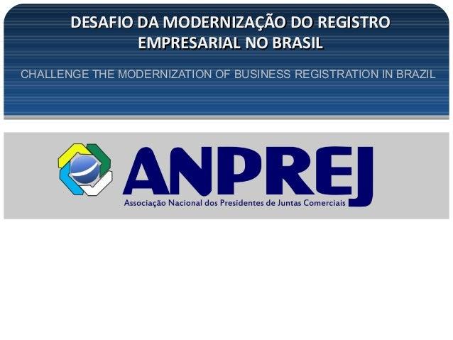 DESAFIO DA MODERNIZAÇÃO DO REGISTRODESAFIO DA MODERNIZAÇÃO DO REGISTRO EMPRESARIAL NO BRASILEMPRESARIAL NO BRASIL CHALLENG...
