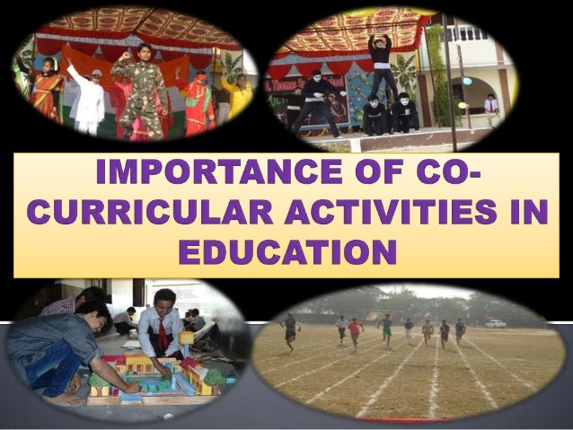 Co-curricular Activities • Co-Curricular activities are those activities, which are undertaken side by side with the curri...