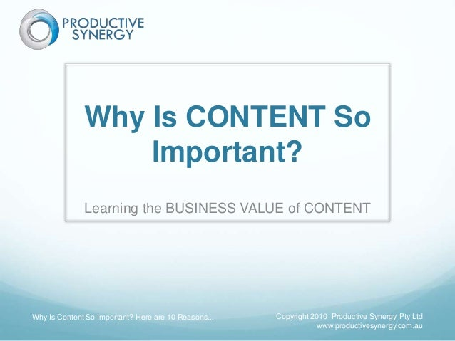 Why Is CONTENT So Important? Learning the BUSINESS VALUE of CONTENT Why Is Content So Important? Here are 10 Reasons... Co...