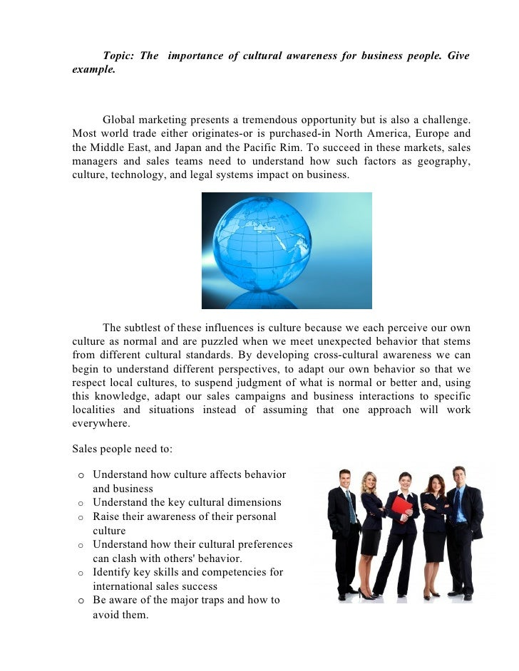 Topic: The importance of cultural awareness for business people. Giveexample.       Global marketing presents a tremendous...