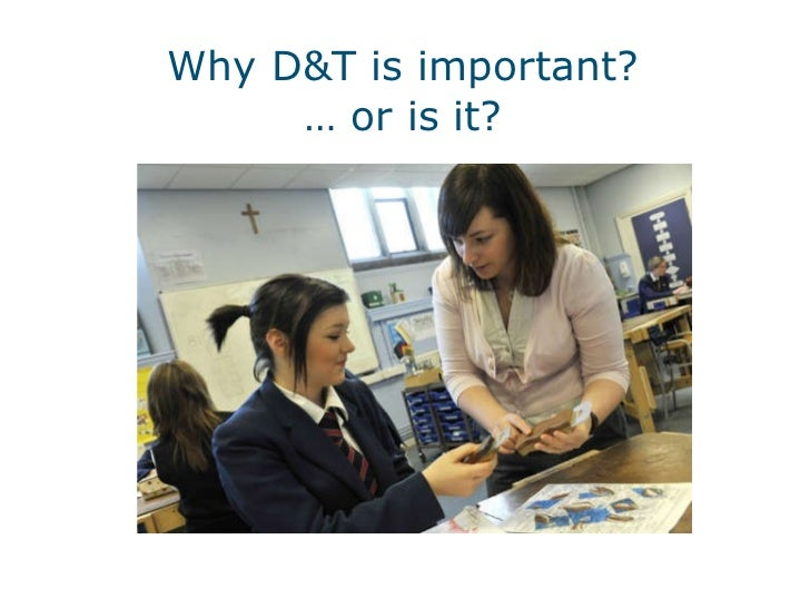 Why D&T is important? … or is it?