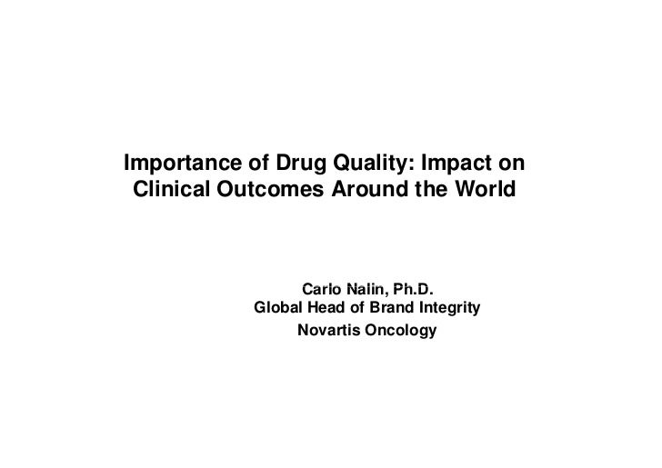 Importance of Drug Quality: Impact on Clinical O C        Outcomes Around the World                  Carlo Nalin, Ph D    ...