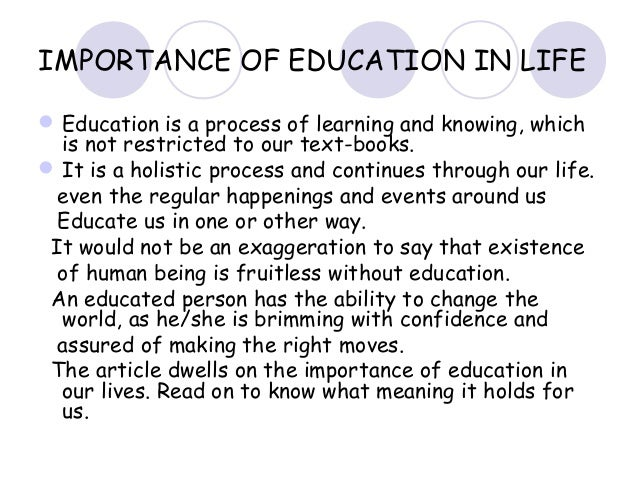 essay importance of education in our life Persuasive essay: why is education important in our  point for education in our society is the fact that it  everything he or she needs in life.
