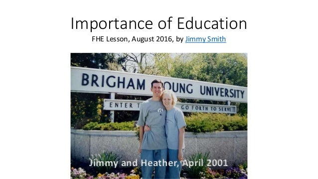 Importance of Education FHE Lesson, August 2016, by Jimmy Smith Jimmy and Heather, April 2001