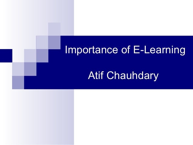Importance of E-Learning Atif Chauhdary