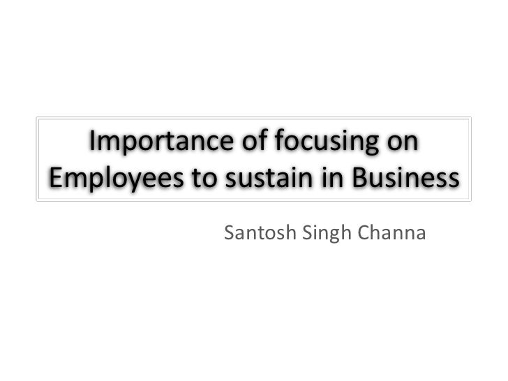 Importance of focusing onEmployees to sustain in Business             Santosh Singh Channa