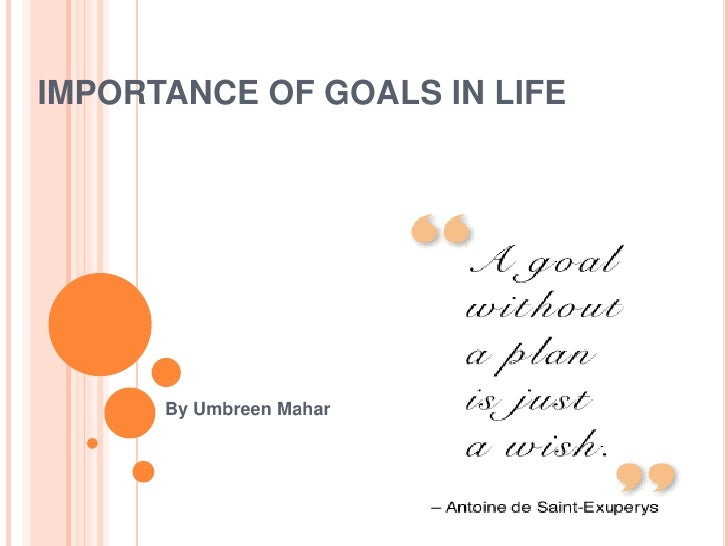 IMPORTANCE OF GOALS IN LIFE      By Umbreen Mahar