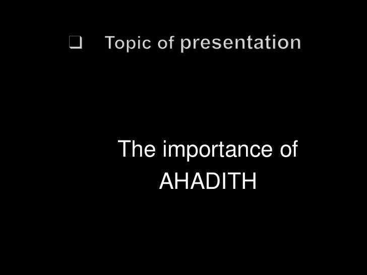 IntroductionParts  of hadithClassification of hadithHistoryDifference between Sunnah and hadithImportance of ahadith...