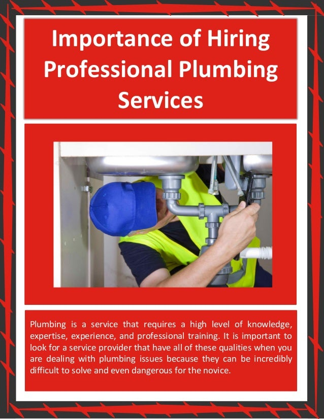 importance of hiring professional plumbing services plumbing is a service that requires a high level of
